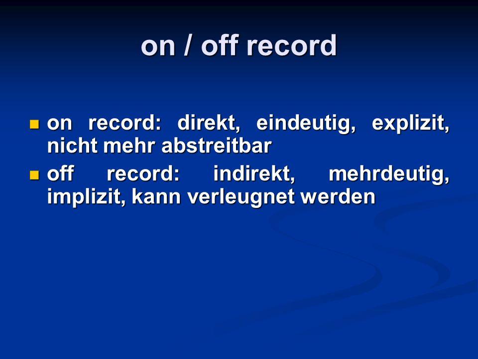 on / off record on record: direkt, eindeutig, explizit, nicht mehr abstreitbar on record: direkt, eindeutig, explizit, nicht mehr abstreitbar off reco