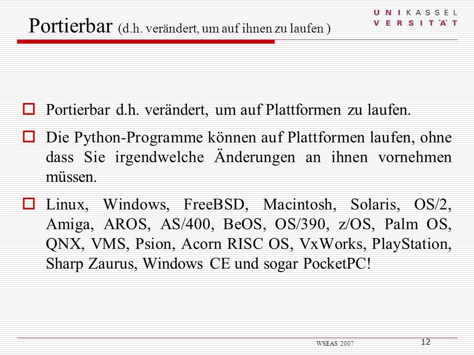 12 WSEAS 2007 Portierbar d.h. verändert, um auf Plattformen zu laufen. Die Python-Programme können auf Plattformen laufen, ohne dass Sie irgendwelche