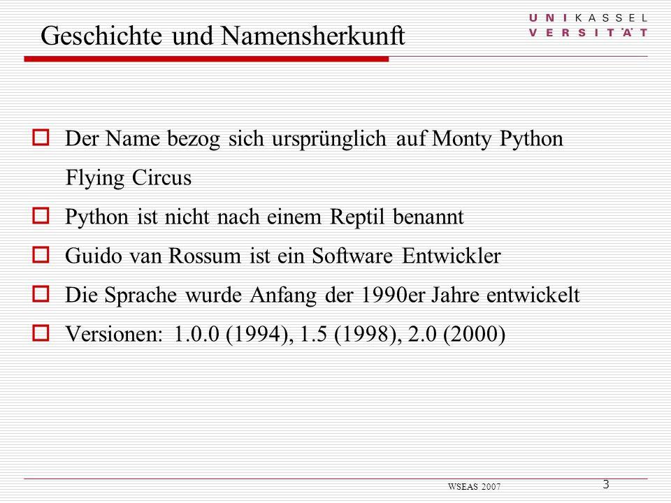 3 WSEAS 2007 Der Name bezog sich ursprünglich auf Monty Python Flying Circus Python ist nicht nach einem Reptil benannt Guido van Rossum ist ein Softw