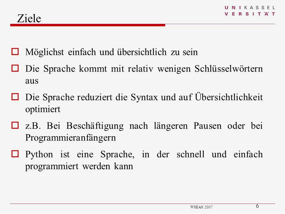 6 WSEAS 2007 Ziele Möglichst einfach und übersichtlich zu sein Die Sprache kommt mit relativ wenigen Schlüsselwörtern aus Die Sprache reduziert die Sy