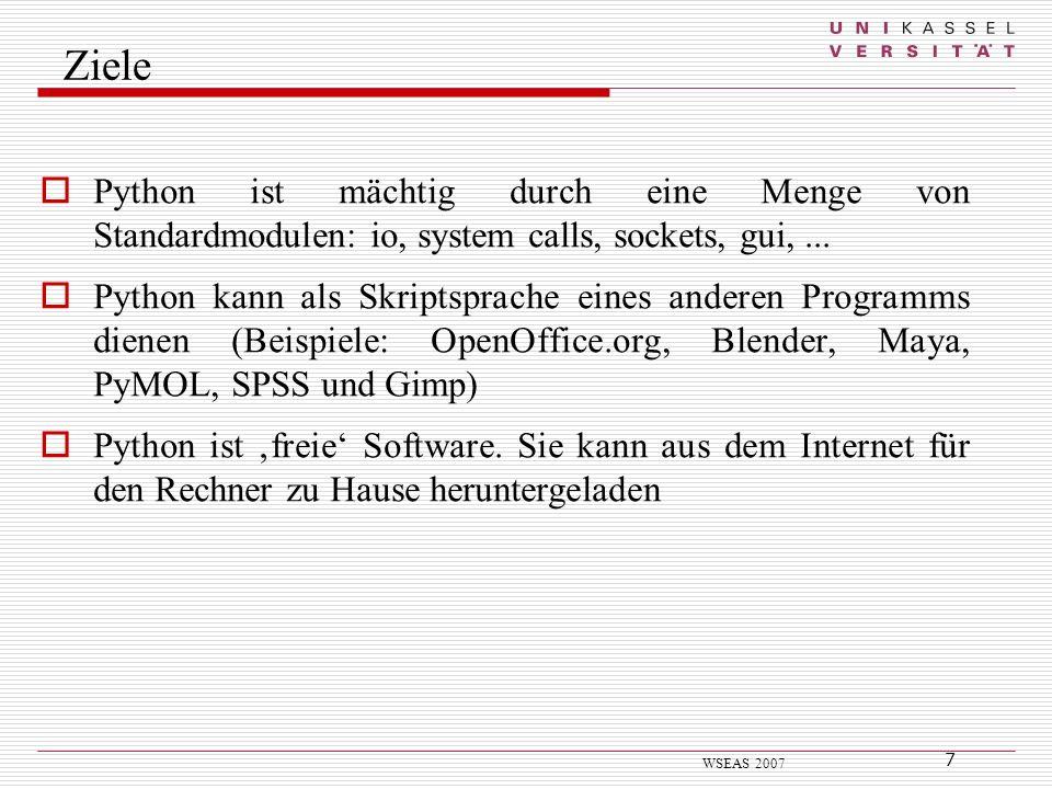 7 WSEAS 2007 Ziele Python ist mächtig durch eine Menge von Standardmodulen: io, system calls, sockets, gui,... Python kann als Skriptsprache eines and