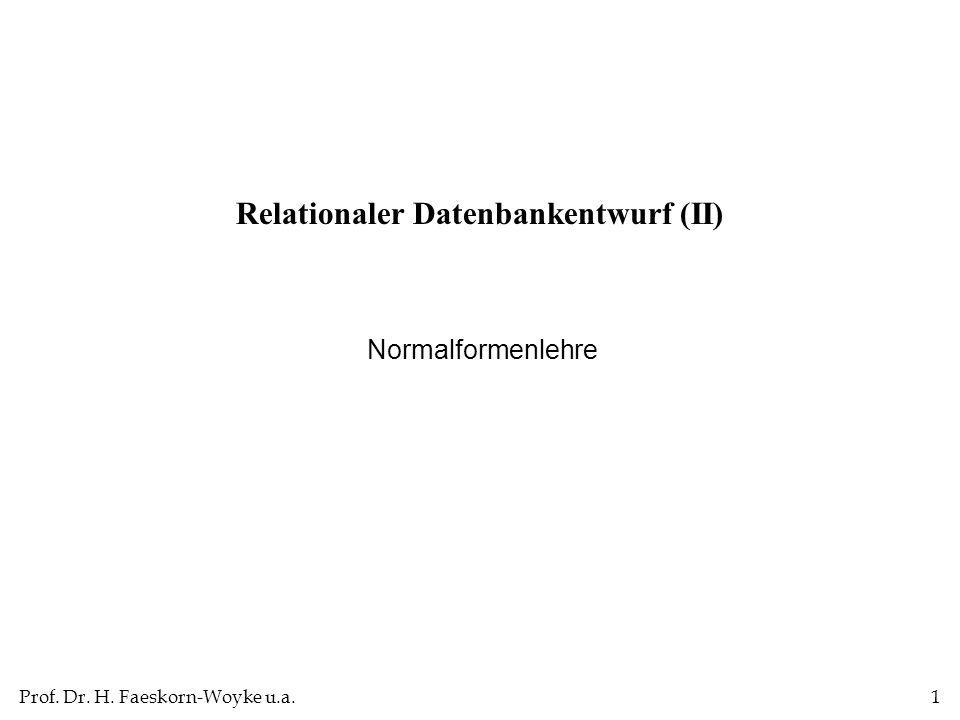 Prof. Dr. H. Faeskorn-Woyke u.a.1 Relationaler Datenbankentwurf (II) Normalformenlehre