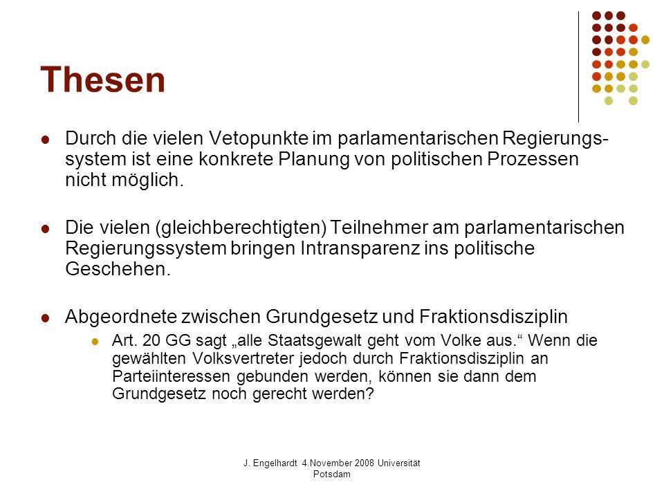 J. Engelhardt 4.November 2008 Universität Potsdam Thesen Durch die vielen Vetopunkte im parlamentarischen Regierungs- system ist eine konkrete Planung