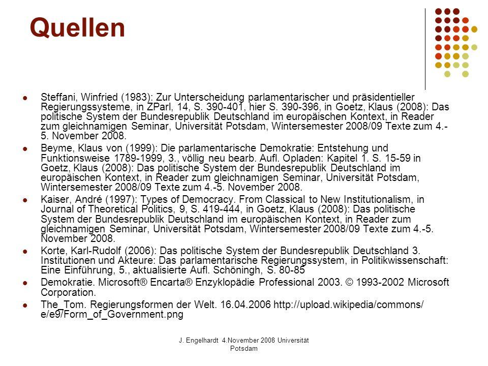 J. Engelhardt 4.November 2008 Universität Potsdam Quellen Steffani, Winfried (1983): Zur Unterscheidung parlamentarischer und präsidentieller Regierun