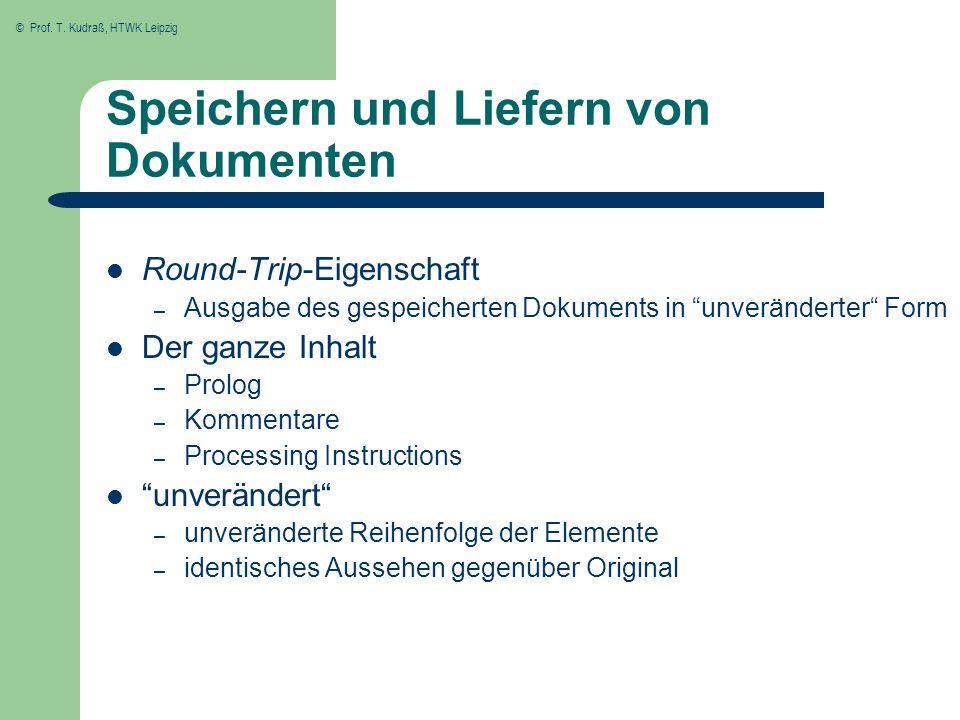© Prof. T. Kudraß, HTWK Leipzig Speichern und Liefern von Dokumenten Round-Trip-Eigenschaft – Ausgabe des gespeicherten Dokuments in unveränderter For