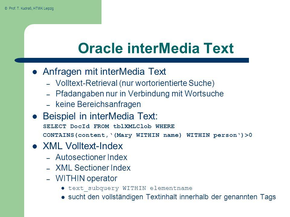 © Prof. T. Kudraß, HTWK Leipzig Oracle interMedia Text Anfragen mit interMedia Text – Volltext-Retrieval (nur wortorientierte Suche) – Pfadangaben nur