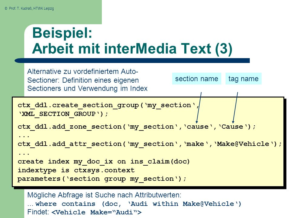 © Prof. T. Kudraß, HTWK Leipzig Beispiel: Arbeit mit interMedia Text (3) ctx_ddl.create_section_group(my_section, XML_SECTION_GROUP); ctx_ddl.add_zone