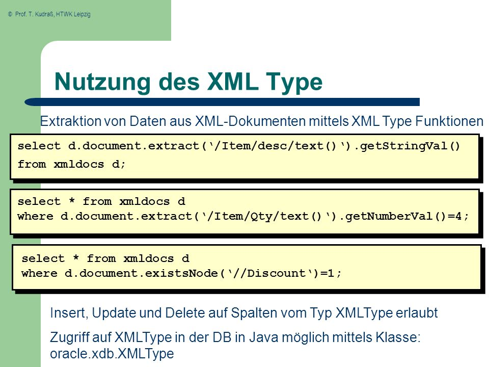 © Prof. T. Kudraß, HTWK Leipzig Nutzung des XML Type select d.document.extract(/Item/desc/text()).getStringVal() from xmldocs d; Extraktion von Daten
