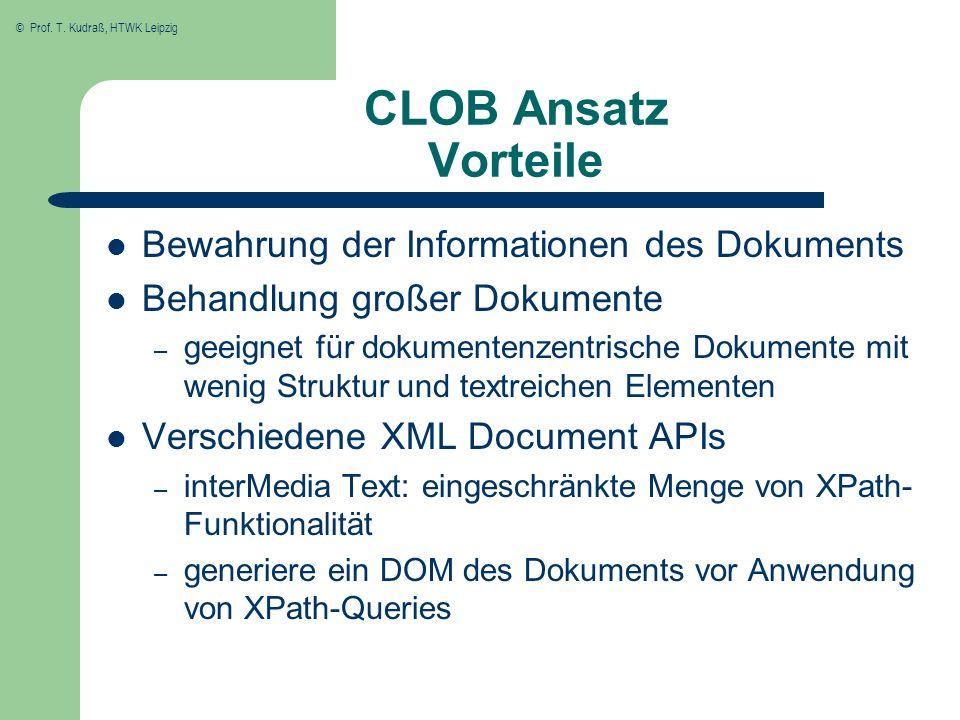© Prof. T. Kudraß, HTWK Leipzig CLOB Ansatz Vorteile Bewahrung der Informationen des Dokuments Behandlung großer Dokumente – geeignet für dokumentenze