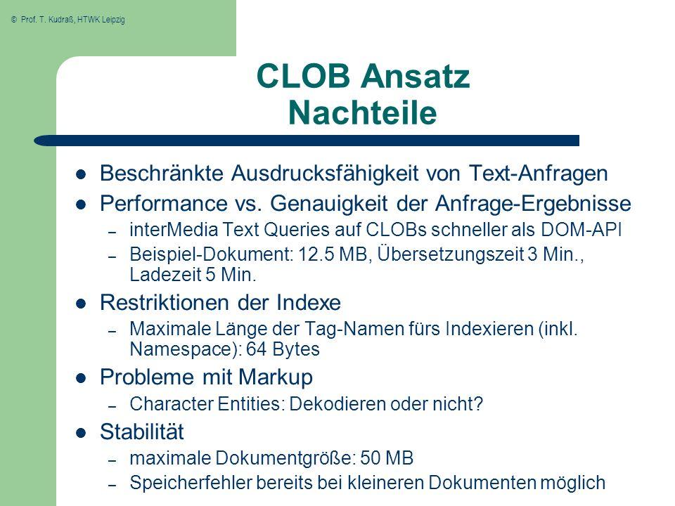 © Prof. T. Kudraß, HTWK Leipzig CLOB Ansatz Nachteile Beschränkte Ausdrucksfähigkeit von Text-Anfragen Performance vs. Genauigkeit der Anfrage-Ergebni