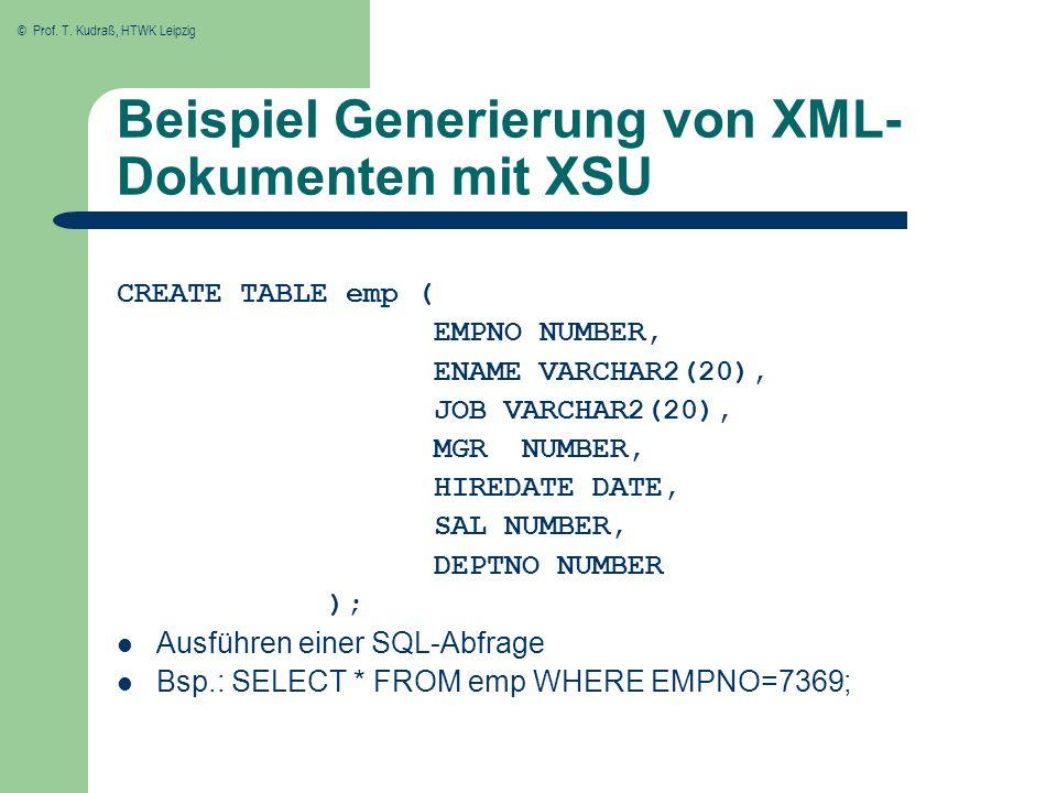 © Prof. T. Kudraß, HTWK Leipzig Beispiel Generierung von XML- Dokumenten mit XSU CREATE TABLE emp ( EMPNO NUMBER, ENAME VARCHAR2(20), JOB VARCHAR2(20)