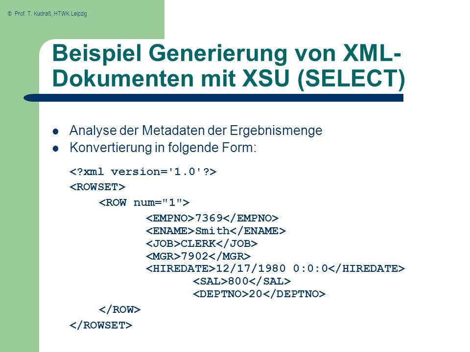© Prof. T. Kudraß, HTWK Leipzig Beispiel Generierung von XML- Dokumenten mit XSU (SELECT) Analyse der Metadaten der Ergebnismenge Konvertierung in fol