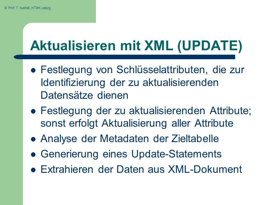 © Prof. T. Kudraß, HTWK Leipzig Aktualisieren mit XML (UPDATE) Festlegung von Schlüsselattributen, die zur Identifizierung der zu aktualisierenden Dat
