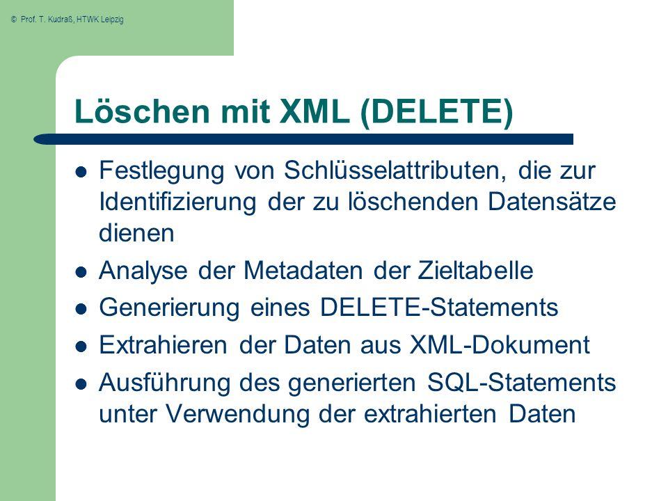© Prof. T. Kudraß, HTWK Leipzig Löschen mit XML (DELETE) Festlegung von Schlüsselattributen, die zur Identifizierung der zu löschenden Datensätze dien