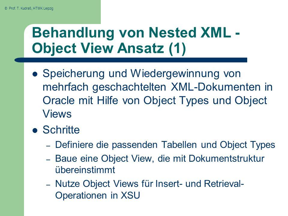 © Prof. T. Kudraß, HTWK Leipzig Behandlung von Nested XML - Object View Ansatz (1) Speicherung und Wiedergewinnung von mehrfach geschachtelten XML-Dok