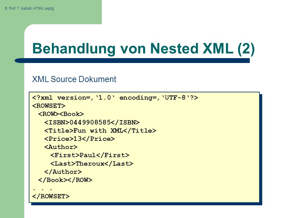 © Prof. T. Kudraß, HTWK Leipzig Behandlung von Nested XML (2) 0449908585 Fun with XML 13 Paul Theroux... 0449908585 Fun with XML 13 Paul Theroux... XM
