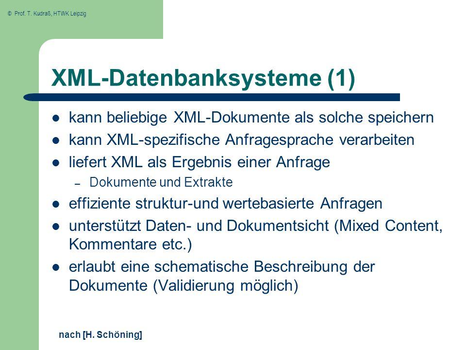 © Prof. T. Kudraß, HTWK Leipzig XML-Datenbanksysteme (1) kann beliebige XML-Dokumente als solche speichern kann XML-spezifische Anfragesprache verarbe