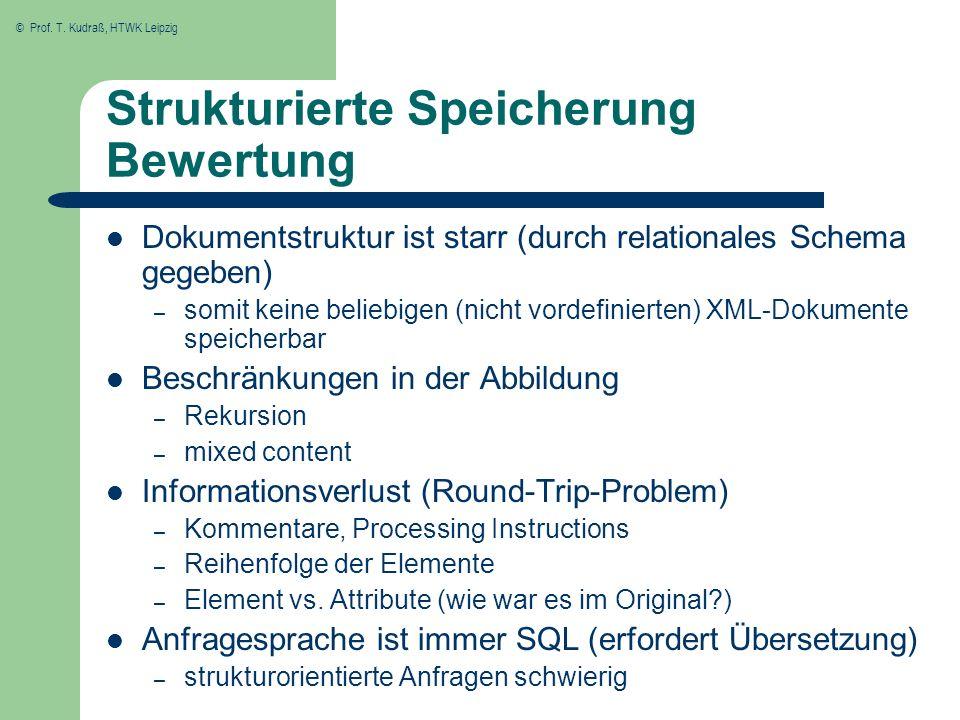 © Prof. T. Kudraß, HTWK Leipzig Strukturierte Speicherung Bewertung Dokumentstruktur ist starr (durch relationales Schema gegeben) – somit keine belie