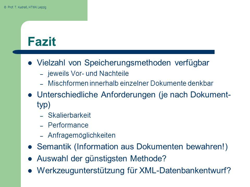 © Prof. T. Kudraß, HTWK Leipzig Fazit Vielzahl von Speicherungsmethoden verfügbar – jeweils Vor- und Nachteile – Mischformen innerhalb einzelner Dokum
