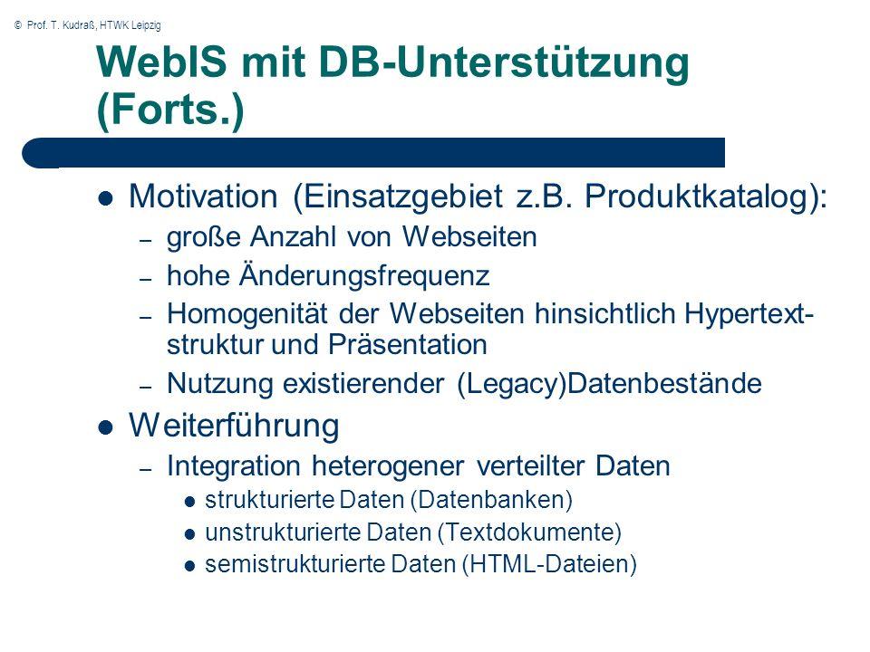 © Prof. T. Kudraß, HTWK Leipzig WebIS mit DB-Unterstützung (Forts.) Motivation (Einsatzgebiet z.B. Produktkatalog): – große Anzahl von Webseiten – hoh