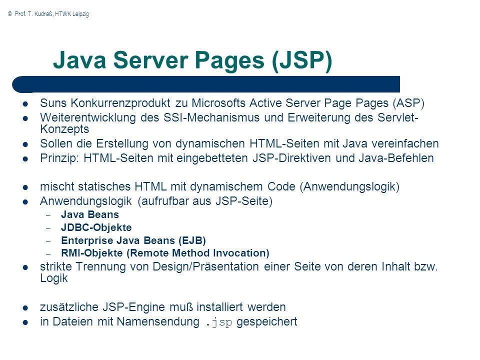 © Prof. T. Kudraß, HTWK Leipzig Java Server Pages (JSP) Suns Konkurrenzprodukt zu Microsofts Active Server Page Pages (ASP) Weiterentwicklung des SSI-