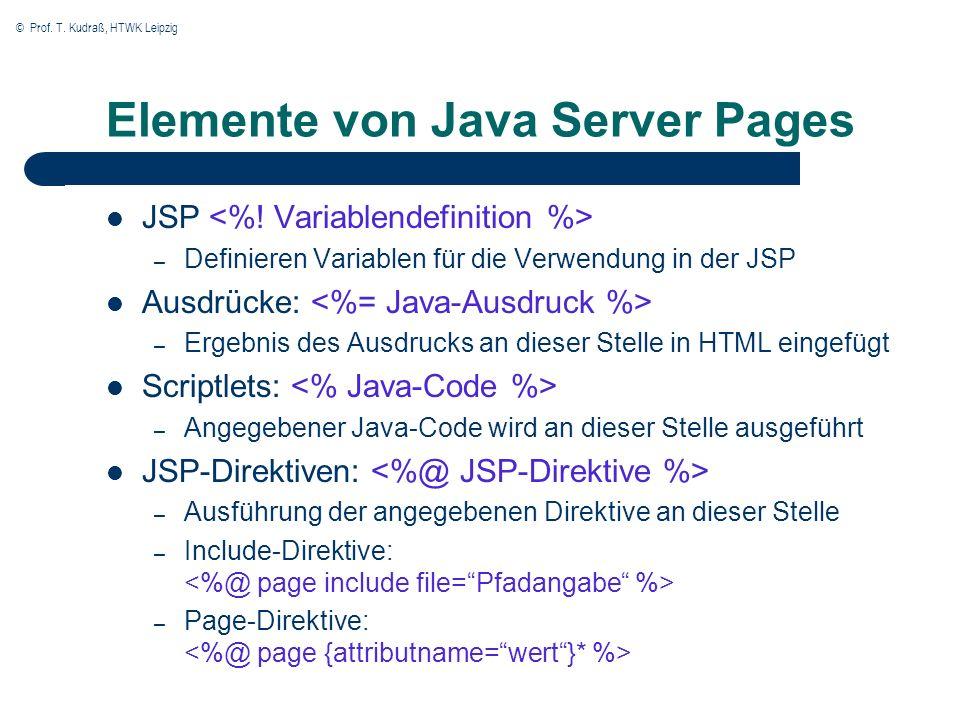 © Prof. T. Kudraß, HTWK Leipzig Elemente von Java Server Pages JSP – Definieren Variablen für die Verwendung in der JSP Ausdrücke: – Ergebnis des Ausd