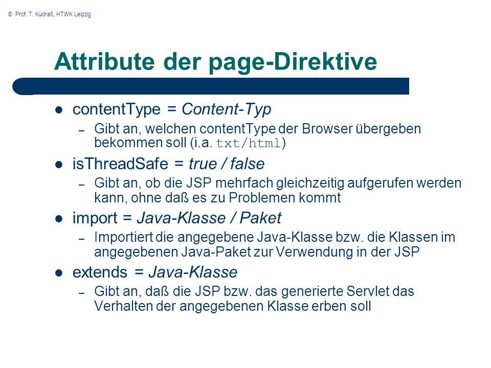 © Prof. T. Kudraß, HTWK Leipzig Attribute der page-Direktive contentType = Content-Typ – Gibt an, welchen contentType der Browser übergeben bekommen s