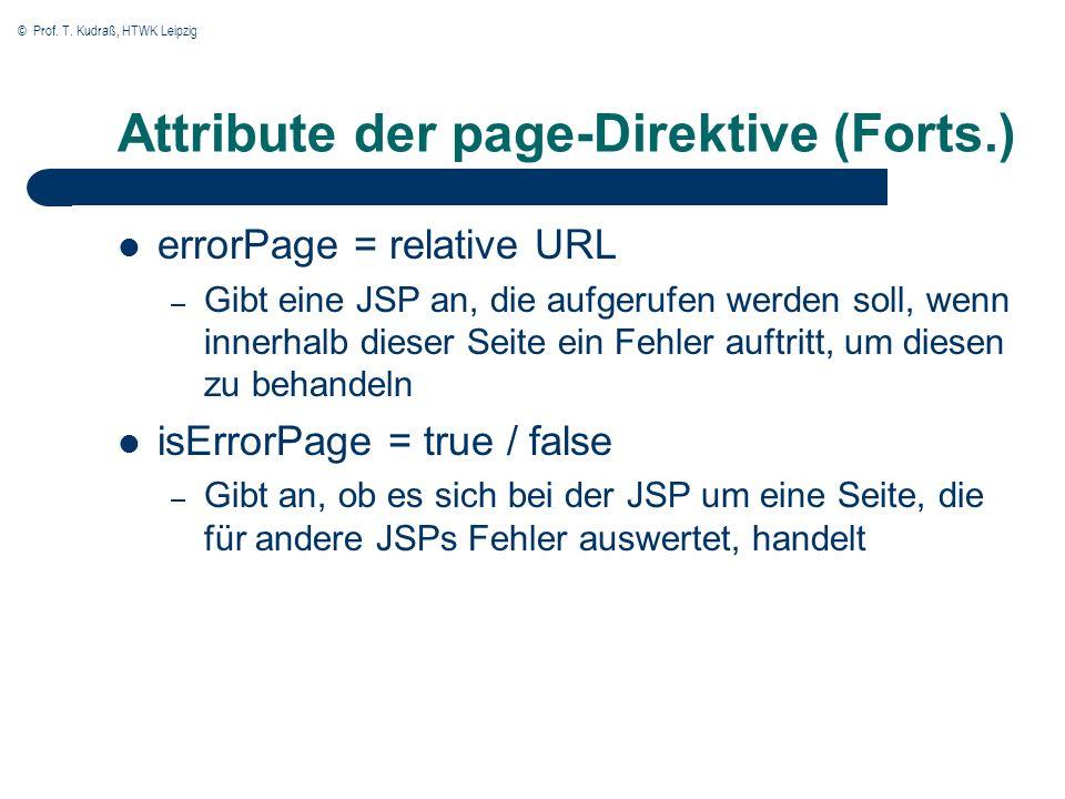 © Prof. T. Kudraß, HTWK Leipzig Attribute der page-Direktive (Forts.) errorPage = relative URL – Gibt eine JSP an, die aufgerufen werden soll, wenn in