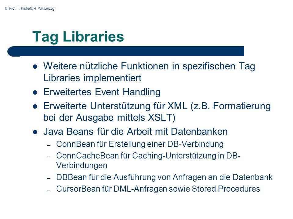 © Prof. T. Kudraß, HTWK Leipzig Tag Libraries Weitere nützliche Funktionen in spezifischen Tag Libraries implementiert Erweitertes Event Handling Erwe