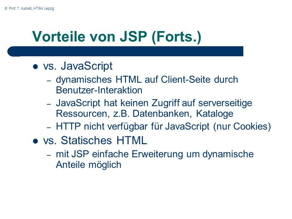© Prof. T. Kudraß, HTWK Leipzig Vorteile von JSP (Forts.) vs. JavaScript – dynamisches HTML auf Client-Seite durch Benutzer-Interaktion – JavaScript h