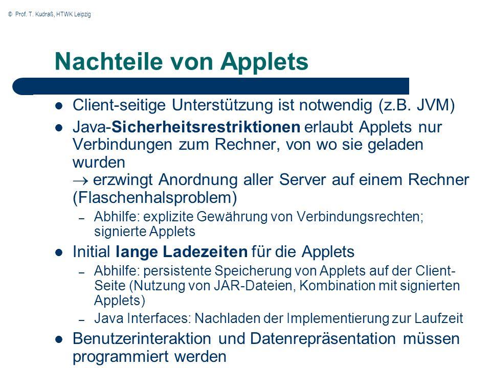 © Prof. T. Kudraß, HTWK Leipzig Nachteile von Applets Client-seitige Unterstützung ist notwendig (z.B. JVM) Java-Sicherheitsrestriktionen erlaubt Appl
