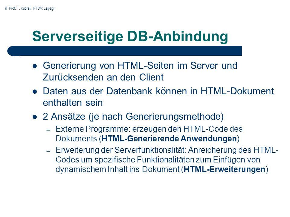 © Prof. T. Kudraß, HTWK Leipzig Serverseitige DB-Anbindung Generierung von HTML-Seiten im Server und Zurücksenden an den Client Daten aus der Datenban