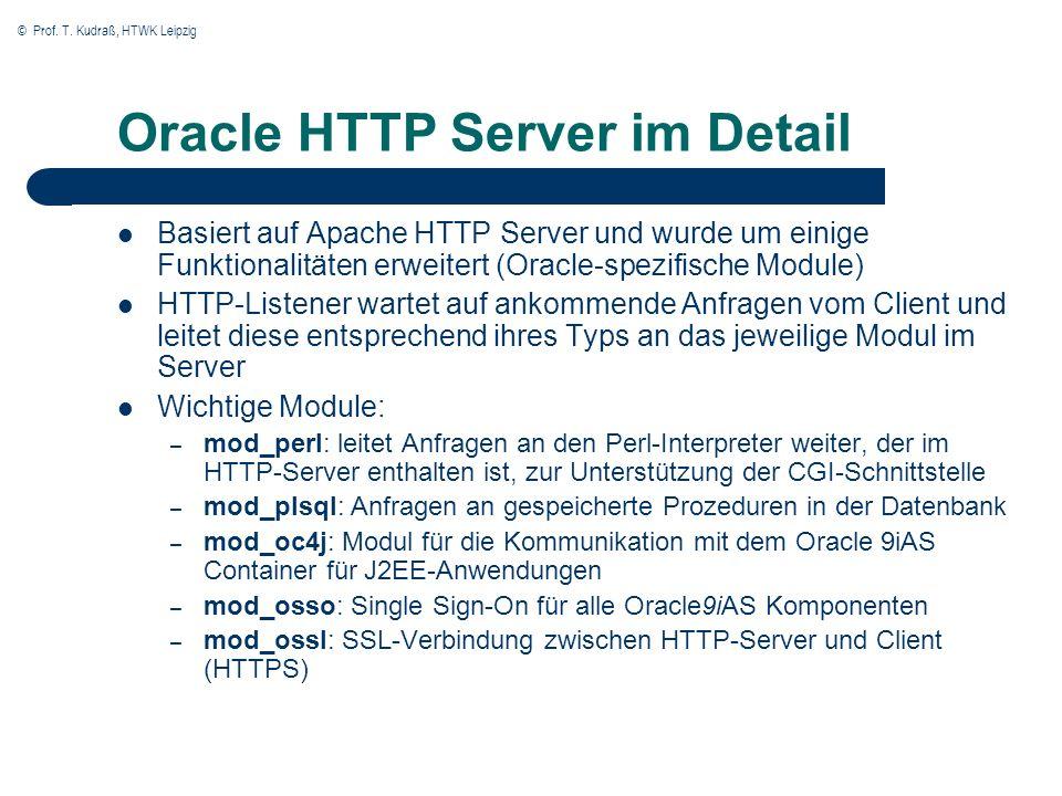 © Prof. T. Kudraß, HTWK Leipzig Oracle HTTP Server im Detail Basiert auf Apache HTTP Server und wurde um einige Funktionalitäten erweitert (Oracle-spe