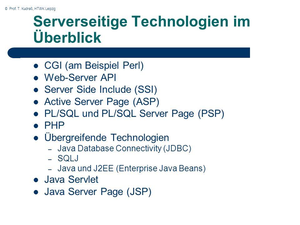 © Prof. T. Kudraß, HTWK Leipzig Serverseitige Technologien im Überblick CGI (am Beispiel Perl) Web-Server API Server Side Include (SSI) Active Server
