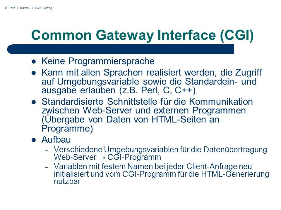 © Prof. T. Kudraß, HTWK Leipzig Common Gateway Interface (CGI) Keine Programmiersprache Kann mit allen Sprachen realisiert werden, die Zugriff auf Umg