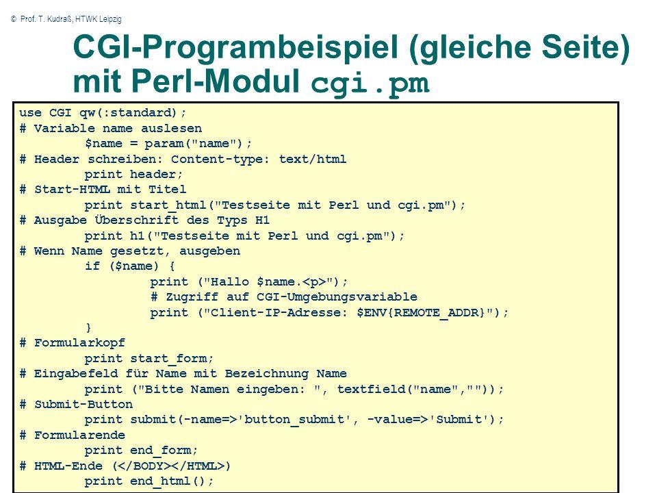 © Prof. T. Kudraß, HTWK Leipzig CGI-Programbeispiel (gleiche Seite) mit Perl-Modul cgi.pm use CGI qw(:standard); # Variable name auslesen $name = para