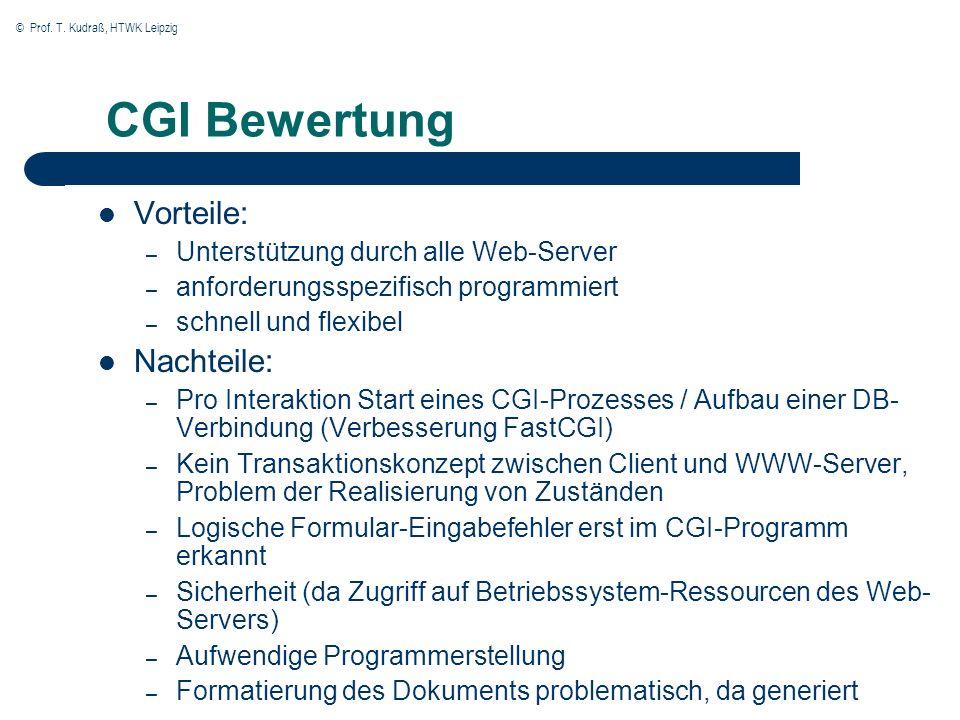 © Prof. T. Kudraß, HTWK Leipzig CGI Bewertung Vorteile: – Unterstützung durch alle Web-Server – anforderungsspezifisch programmiert – schnell und flex