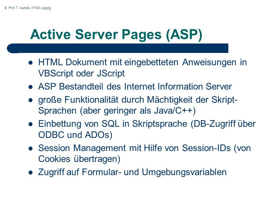 © Prof. T. Kudraß, HTWK Leipzig Active Server Pages (ASP) HTML Dokument mit eingebetteten Anweisungen in VBScript oder JScript ASP Bestandteil des Int
