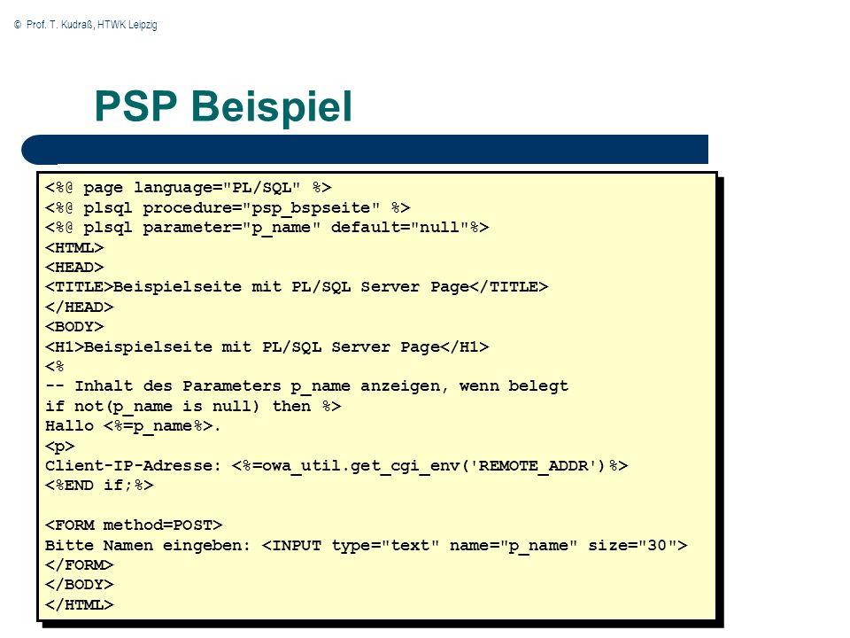 © Prof. T. Kudraß, HTWK Leipzig PSP Beispiel Beispielseite mit PL/SQL Server Page Beispielseite mit PL/SQL Server Page <% -- Inhalt des Parameters p_n