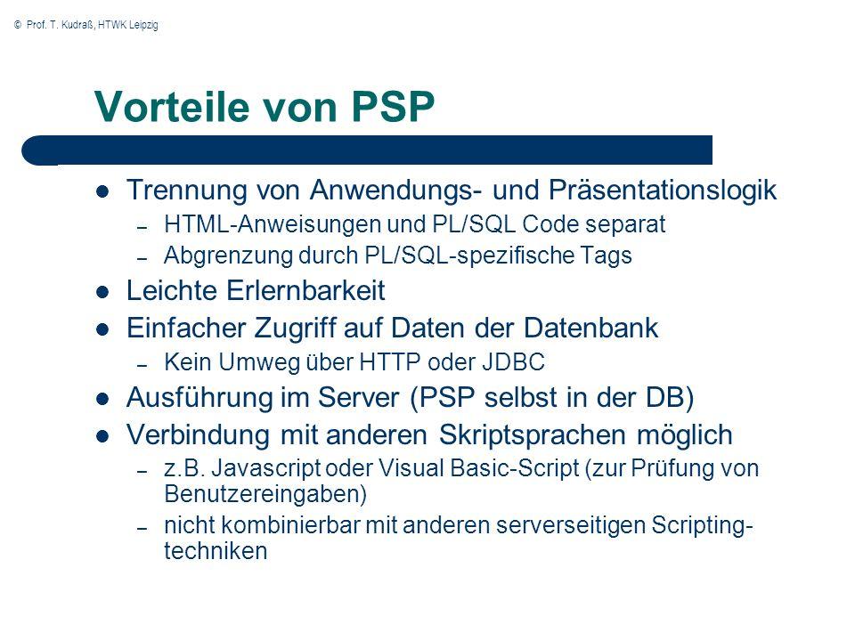 © Prof. T. Kudraß, HTWK Leipzig Vorteile von PSP Trennung von Anwendungs- und Präsentationslogik – HTML-Anweisungen und PL/SQL Code separat – Abgrenzu