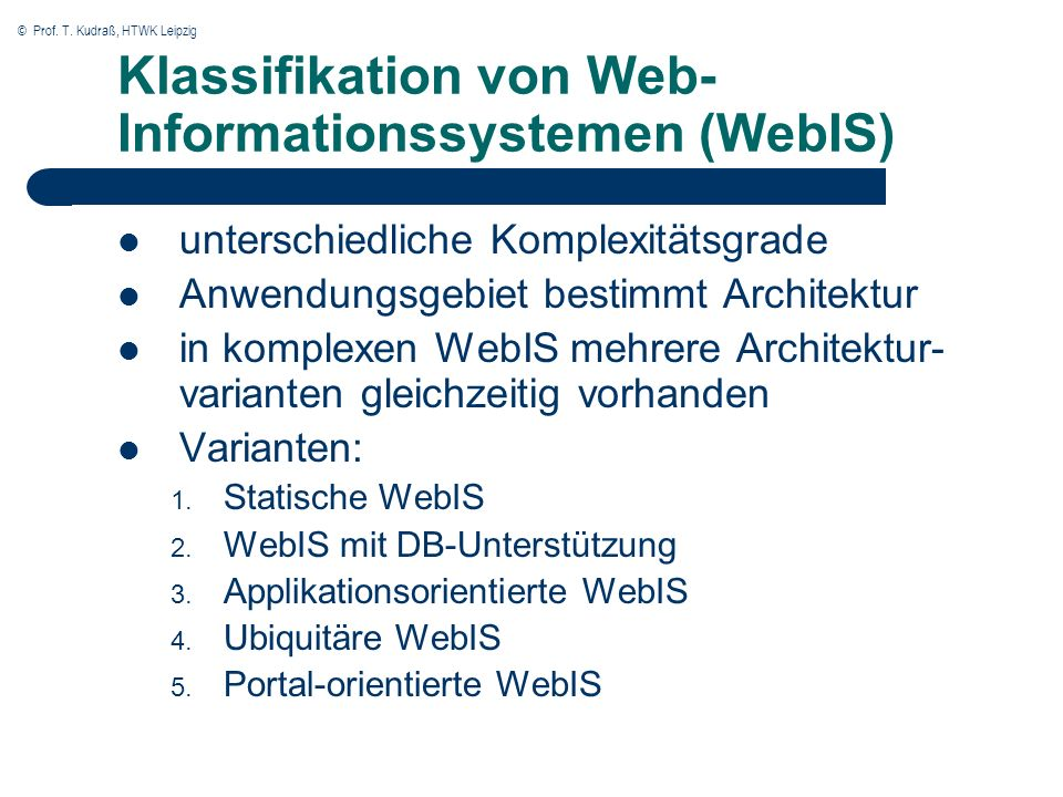 © Prof. T. Kudraß, HTWK Leipzig Klassifikation von Web- Informationssystemen (WebIS) unterschiedliche Komplexitätsgrade Anwendungsgebiet bestimmt Arch