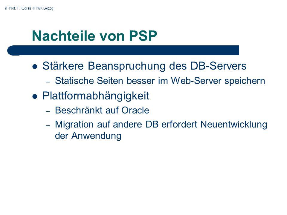 © Prof. T. Kudraß, HTWK Leipzig Nachteile von PSP Stärkere Beanspruchung des DB-Servers – Statische Seiten besser im Web-Server speichern Plattformabh