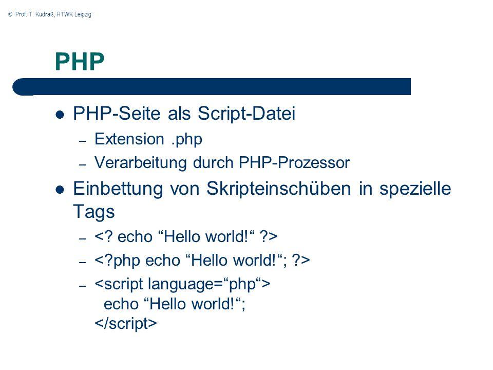 © Prof. T. Kudraß, HTWK Leipzig PHP PHP-Seite als Script-Datei – Extension.php – Verarbeitung durch PHP-Prozessor Einbettung von Skripteinschüben in s