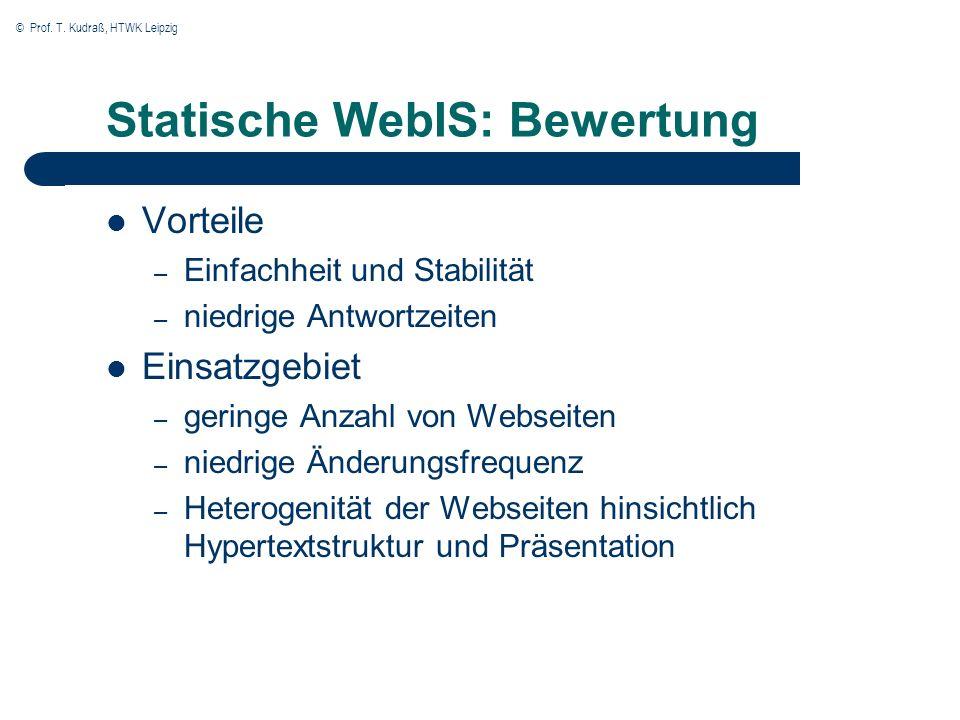 © Prof. T. Kudraß, HTWK Leipzig Statische WebIS: Bewertung Vorteile – Einfachheit und Stabilität – niedrige Antwortzeiten Einsatzgebiet – geringe Anza