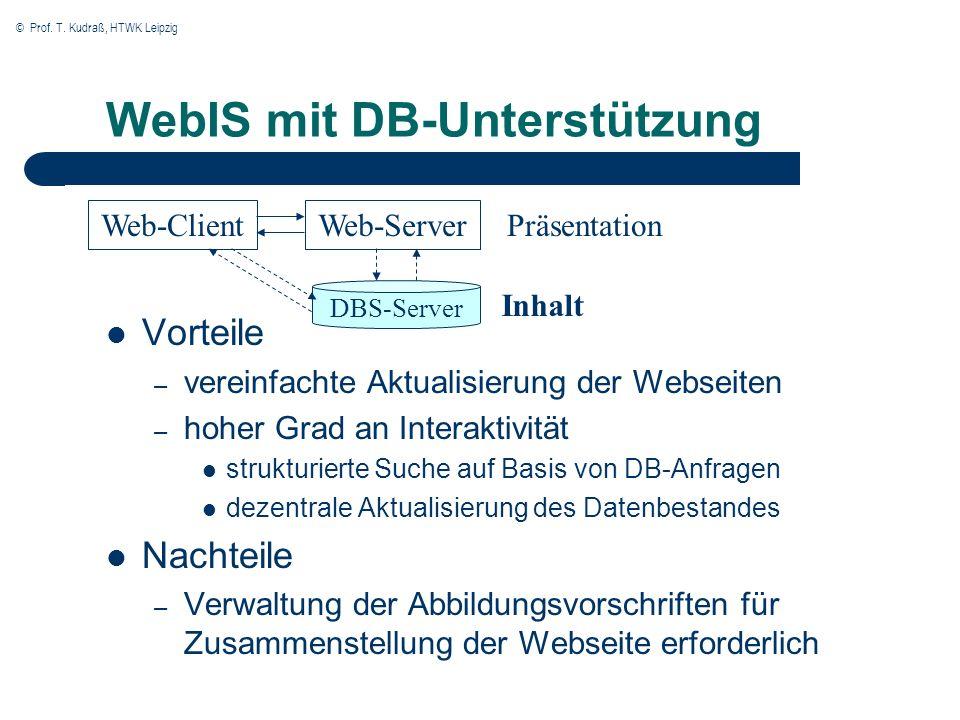 © Prof. T. Kudraß, HTWK Leipzig WebIS mit DB-Unterstützung Vorteile – vereinfachte Aktualisierung der Webseiten – hoher Grad an Interaktivität struktu