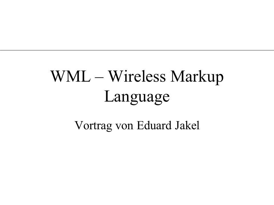 WML – Wireless Markup Language Vortrag von Eduard Jakel