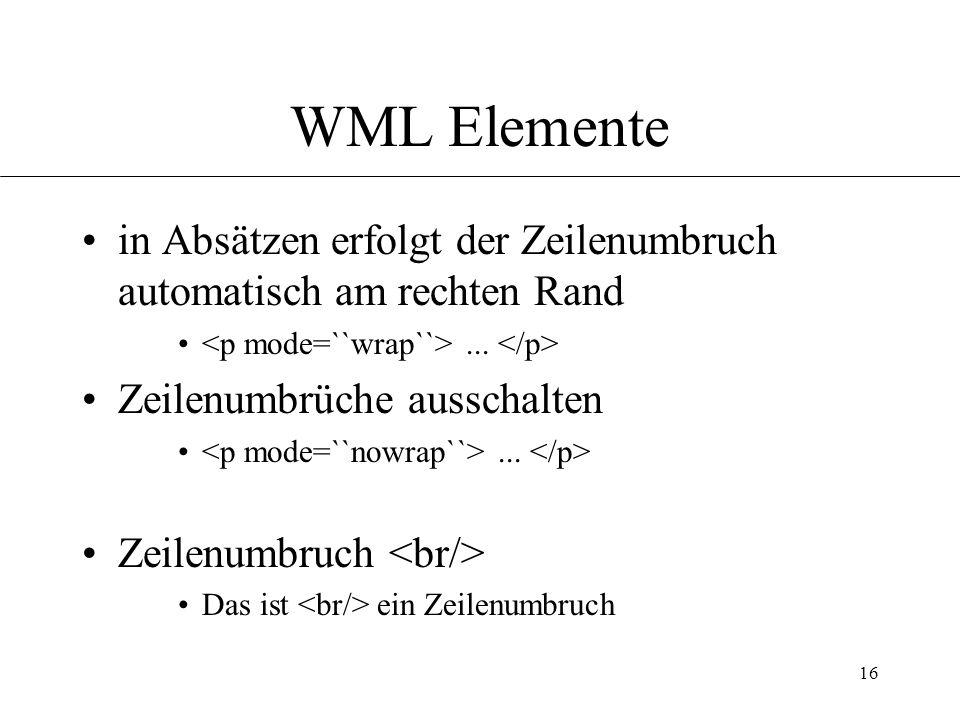 16 WML Elemente in Absätzen erfolgt der Zeilenumbruch automatisch am rechten Rand...