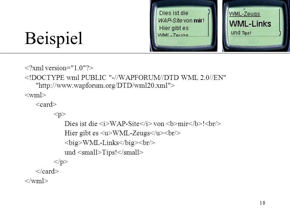 18 Beispiel Dies ist die WAP-Site von mir ! Hier gibt es WML-Zeugs WML-Links und Tips!