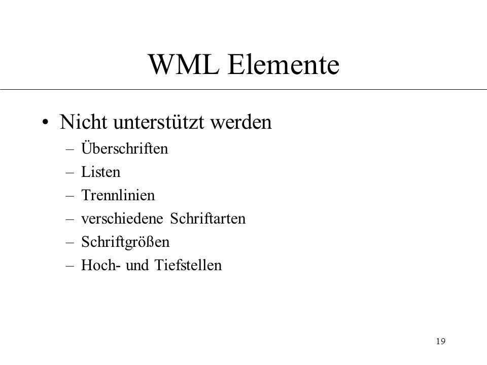19 WML Elemente Nicht unterstützt werden –Überschriften –Listen –Trennlinien –verschiedene Schriftarten –Schriftgrößen –Hoch- und Tiefstellen