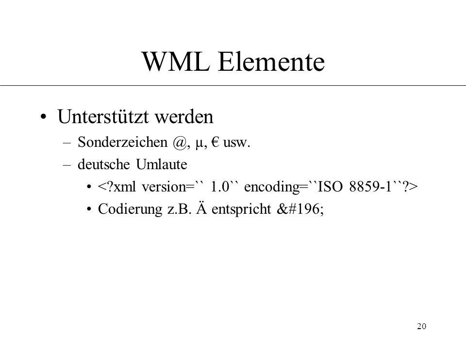 20 WML Elemente Unterstützt werden –Sonderzeichen @, µ, usw.